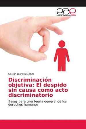 Discriminación objetiva: El despido sin causa como acto disc