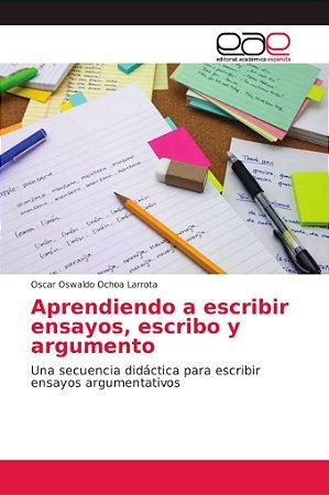 Aprendiendo a escribir ensayos, escribo y argumento