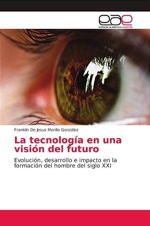 La tecnología en una visión del futuro