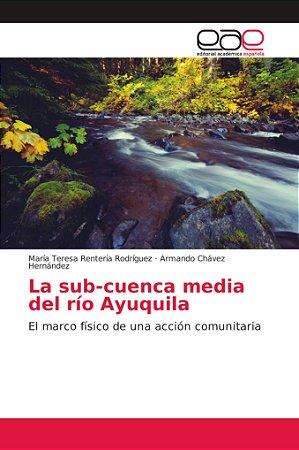 La sub-cuenca media del río Ayuquila