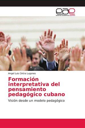 Formación interpretativa del pensamiento pedagógico cubano