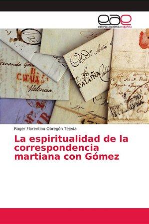 La espiritualidad de la correspondencia martiana con Gómez