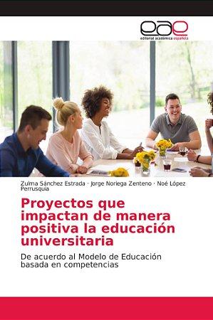 Proyectos que impactan de manera positiva la educación unive
