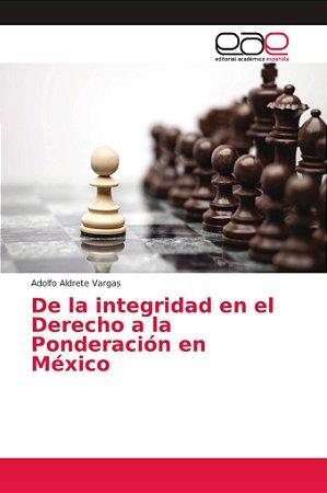 De la integridad en el Derecho a la Ponderación en México