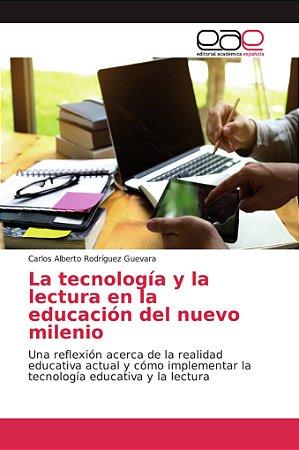 La tecnología y la lectura en la educación del nuevo milenio