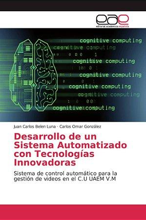 Desarrollo de un Sistema Automatizado con Tecnologías Innova