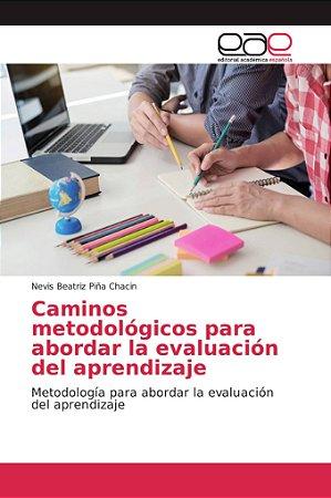 Caminos metodológicos para abordar la evaluación del aprendi