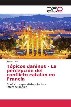 Tópicos dañinos - La percepción del conflicto catalán en Fra