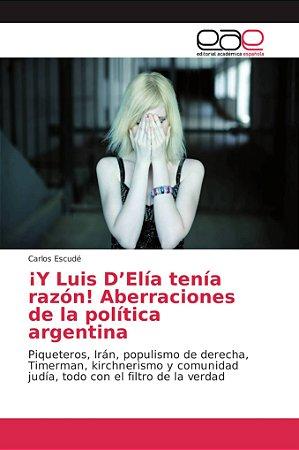 ¡Y Luis D'Elía tenía razón! Aberraciones de la política arge