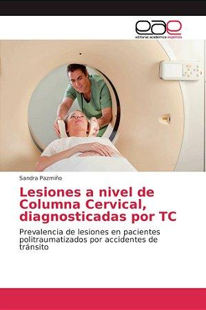 Lesiones a nivel de Columna Cervical, diagnosticadas por TC