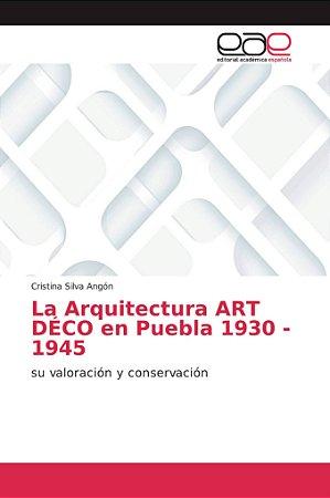La Arquitectura ART DÉCO en Puebla 1930 - 1945