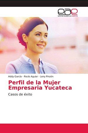 Perfil de la Mujer Empresaria Yucateca