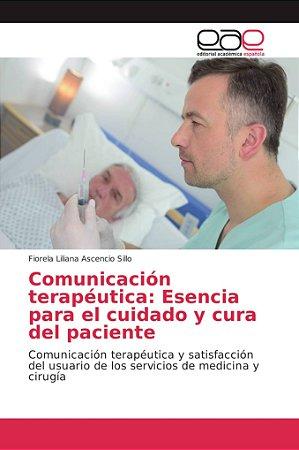 Comunicación terapéutica: Esencia para el cuidado y cura del