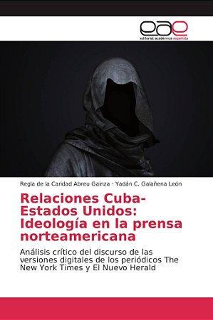 Relaciones Cuba-Estados Unidos: Ideología en la prensa norte