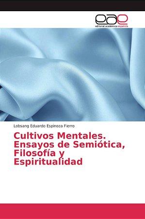 Cultivos Mentales. Ensayos de Semiótica, Filosofía y Espirit