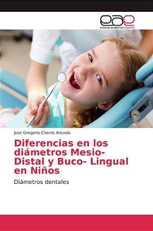 Diferencias en los diámetros Mesio-Distal y Buco- Lingual en