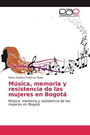 Música, memoria y resistencia de las mujeres en Bogotá