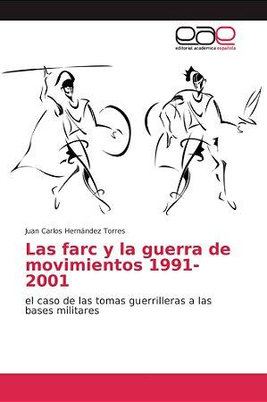Las farc y la guerra de movimientos 1991-2001