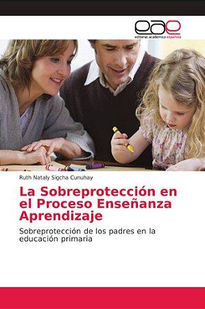 La Sobreprotección en el Proceso Enseñanza Aprendizaje