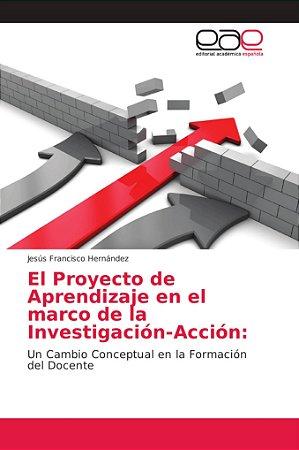 El Proyecto de Aprendizaje en el marco de la Investigación-A