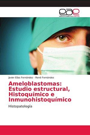 Ameloblastomas: Estudio estructural, Histoquímico e Inmunohi