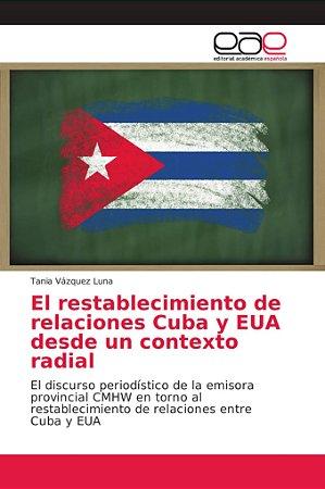 El restablecimiento de relaciones Cuba y EUA desde un contex