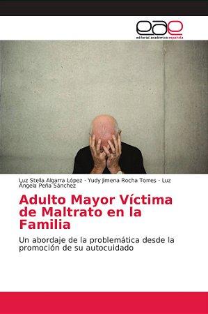 Adulto Mayor Víctima de Maltrato en la Familia