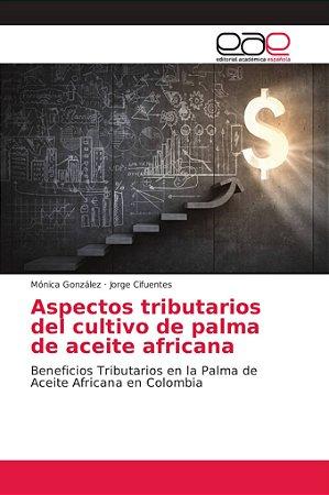 Aspectos tributarios del cultivo de palma de aceite africana