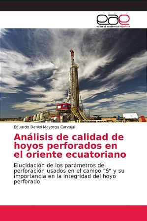 Análisis de calidad de hoyos perforados en el oriente ecuato