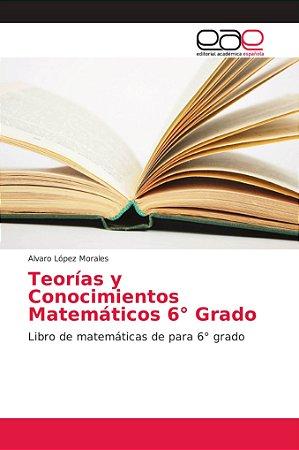 Teorías y Conocimientos Matemáticos 6° Grado