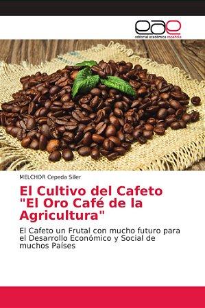 """El Cultivo del Cafeto """"El Oro Café de la Agricultura"""""""