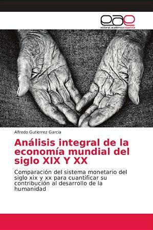 Análisis integral de la economía mundial del siglo XIX Y XX