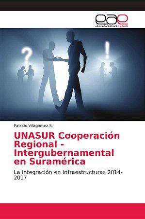UNASUR Cooperación Regional - Intergubernamental en Suraméri