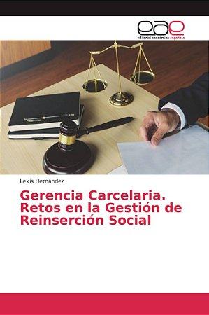 Gerencia Carcelaria. Retos en la Gestión de Reinserción Soci