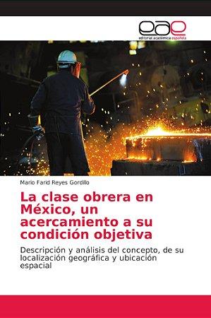 La clase obrera en México, un acercamiento a su condición ob