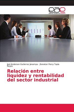 Relación entre liquidez y rentabilidad del sector industrial