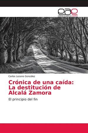 Crónica de una caída: La destitución de Alcalá Zamora