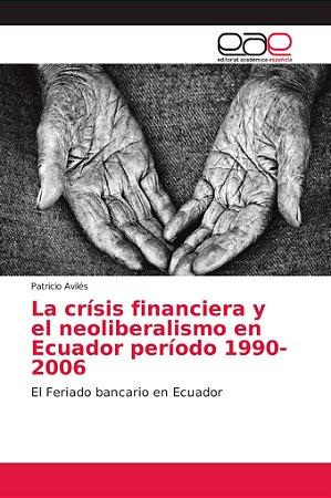 La crísis financiera y el neoliberalismo en Ecuador período