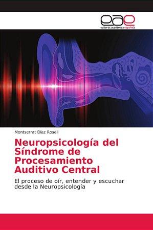 Neuropsicología del Síndrome de Procesamiento Auditivo Centr