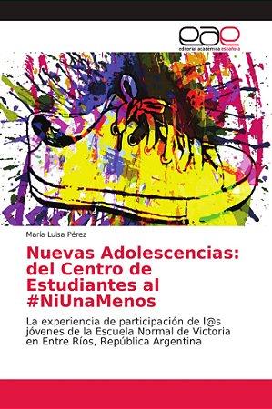 Nuevas Adolescencias: del Centro de Estudiantes al #NiUnaMen