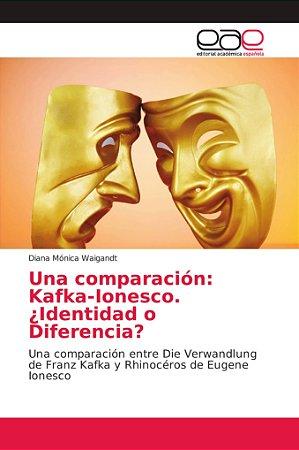 Una comparación: Kafka-Ionesco. ¿Identidad o Diferencia?