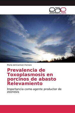 Prevalencia de Toxoplasmosis en porcinos de abasto Relevamie