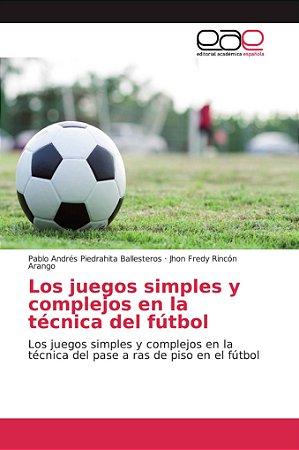 Los juegos simples y complejos en la técnica del fútbol