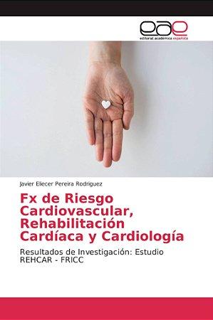 Fx de Riesgo Cardiovascular, Rehabilitación Cardíaca y Cardi