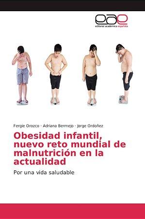 Obesidad infantil, nuevo reto mundial de malnutrición en la
