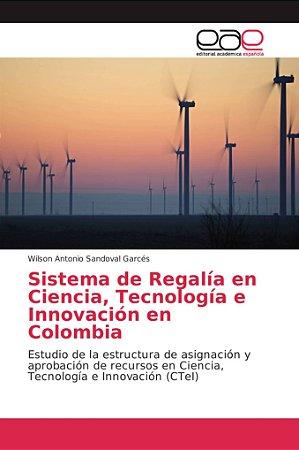 Sistema de Regalía en Ciencia, Tecnología e Innovación en Co