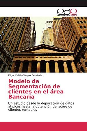 Modelo de Segmentación de clientes en el área Bancaria