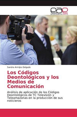 Los Códigos Deontológicos y los Medios de Comunicación