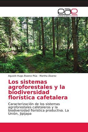 Los sistemas agroforestales y la biodiversidad florística ca