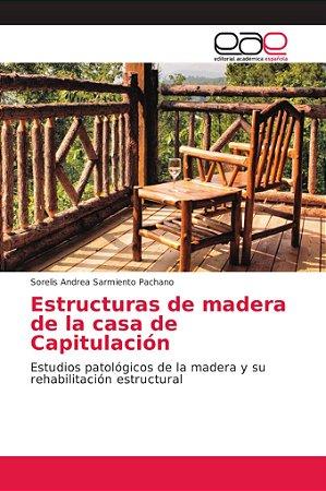Estructuras de madera de la casa de Capitulación
